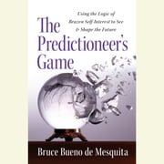 The Predictioneer's Game - Using the Logic of Brazen Self-Interest to See and Shape the Future audiobook by Bruce Bueno De Mesquita