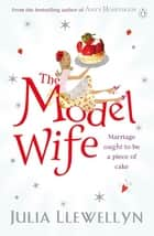The Model Wife ebook by Julia Llewellyn