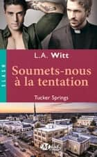 Soumets-nous à la tentation - Tucker Springs, T2 ebook by Mathilde Roger, L.A. Witt