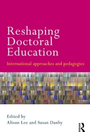 Reshaping Doctoral Education - International Approaches and Pedagogies ebook by Alison Lee,Susan Danby