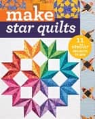 Make Star Quilts - 11 Stellar Projects to Sew ebook by Alex Anderson, Natalia Bonner, Barbara H. Cline,...