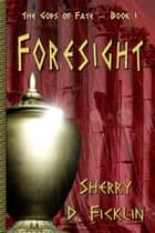 Foresight ebook by Sherry D. Ficklin