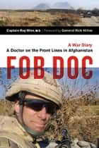 FOB Doc - A Doctor On the Front Lines in Afghanistan - A War Diary ebook by Ray Wiss
