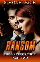 Ransom - The Master's Child, #2 ebook by Simone Leigh