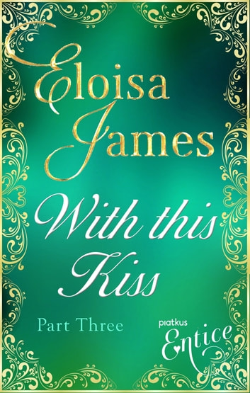 With This Kiss: Part Three ebook by Eloisa James