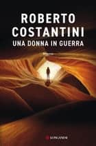 Una donna in guerra eBook by Roberto Costantini