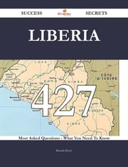 Liberia 427 Success Secrets - 427 Most Asked Questions On Liberia - What You Need To Know ebook by Brenda Berry
