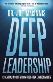 Deep Leadership - Essential Insights from High-Risk Environments ebook by Joe Macinnis