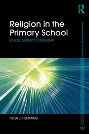 Religion in the Primary School - Ethos, diversity, citizenship ebook by Peter Hemming