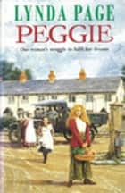 Peggie - One woman's struggle to fulfil her dreams… ebook by Lynda Page
