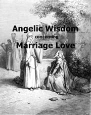 Angelic Wisdom concerning Marriage Love ebook by Emanuel Swedenborg