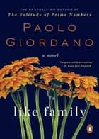 Like Family - A Novel ebook by Paolo Giordano, Anne Milano Appel