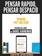 Pensar Rapido, Pensar Despacio (Thinking, Fast And Slow) - Resumen Del Libro De Daniel Kahneman ebook by Sapiens Editorial