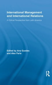 International Management and International Relations - A Critical Perspective from Latin America ebook by Ana Guedes,Alex Faria