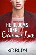 Heirlooms, Junk, and Christmas Luck ebook by