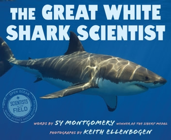 The Great White Shark Scientist ebook by Sy Montgomery,Keith Ellenbogen