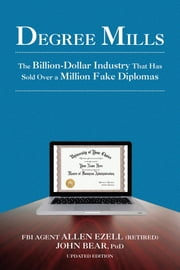 Degree Mills - The Billion-Dollar Industry That Has Sold Over a Million Fake Diplomas ebook by Allen Ezell,John Bear