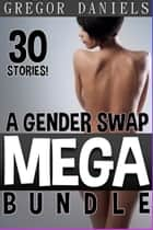 A Gender Swap MEGA Bundle ebook by Gregor Daniels