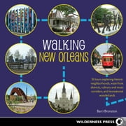 Walking New Orleans - 30 Tours Exploring Historic Neighborhoods, Waterfront Districts, Culinary and Music Corridors, and Recreational Wonderlands ebook by Barri Bronston