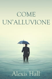 Come un'alluvione Ebook di Alexis Hall
