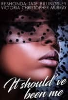 It Should've Been Me ebook by ReShonda Tate Billingsley, Victoria Christopher Murray
