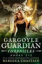 Gargoyle Guardian Chronicles Omnibus - Books 1-3 電子書 by Rebecca Chastain