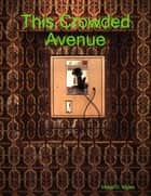 This Crowded Avenue ebook by Mykel D. Myles