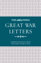 The Times Great War Letters: Correspondence during the First World War ebook by James Owen, Samantha Wyndham
