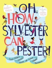 Oh, How Sylvester Can Pester! - And Other Poems More or Less About Manners ebook by Robert Kinerk,Drazen Kozjan