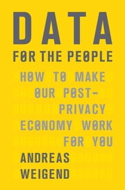 Data for the People - How to Make Our Post-Privacy Economy Work for You ebook by Kobo.Web.Store.Products.Fields.ContributorFieldViewModel