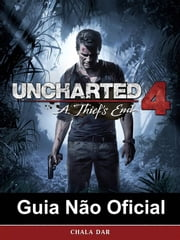 Uncharted 4 A Thief's End Guia Não Oficial ebook by Joshua Abbott