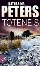 Toteneis - Thriller eBook by Katharina Peters