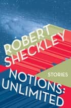 Notions: Unlimited - Stories ebook by Robert Sheckley