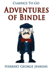 Adventures of Bindle - Revised Edition of Original Version ebook by Herbert George Jenkins