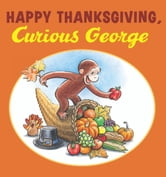 Happy Thanksgiving, Curious George ebook by H. A. Rey