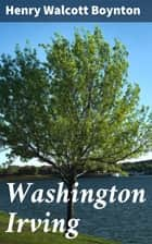 Washington Irving ebook by Henry Walcott Boynton
