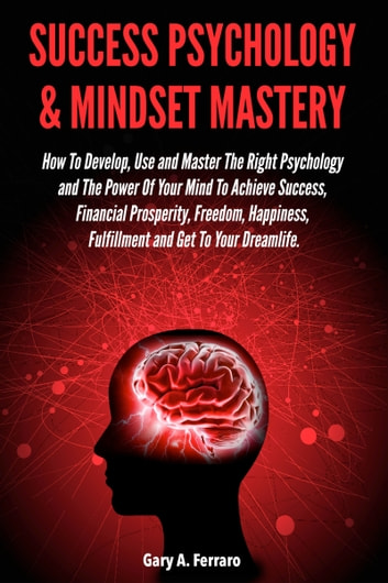 Success psychology mindset mastery how to develop use and master success psychology mindset mastery how to develop use and master the right psychology and the power of your mind to achieve success fandeluxe Choice Image