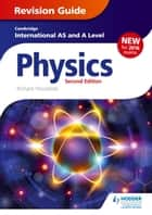 Cambridge International AS/A Level Physics Revision Guide second edition ebook by Richard Woodside, Chris Mee