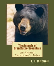 The Animals of Grandfather Mountain: An Animal Caretaker's Tales ebook by L. L. Mitchell