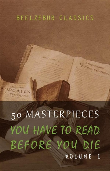 50 Masterpieces you have to read before you die - Volume 1 (Beelzebub Classics) ebook by Joseph Conrad,D. H. Lawrence,George Eliot,Leo Tolstoy,Bram Stoker,Jane Austen,Oscar Wilde,James Joyce