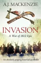 Invasion - An epic novel of historical adventure ebook by A.J. MacKenzie