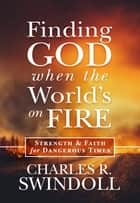Finding God when the World's on Fire ebook by Swindoll