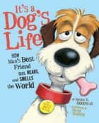 It's a Dog's Life - How Man's Best Friend Sees, Hears, and Smells the World ebook by Susan E. Goodman, David Slonim
