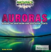 Auroras: Behind the Northern and Southern Lights ebook by Elisa Peters,Shalini Saxena