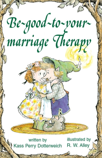 Be-good-to-your-marriage Therapy ebook by Kass P Dotterweich