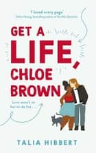 Get A Life, Chloe Brown - the perfect fun and feel good romance ebook by Talia Hibbert