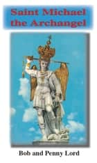 Saint Michael the Archangel ekitaplar by Penny Lord, Bob Lord