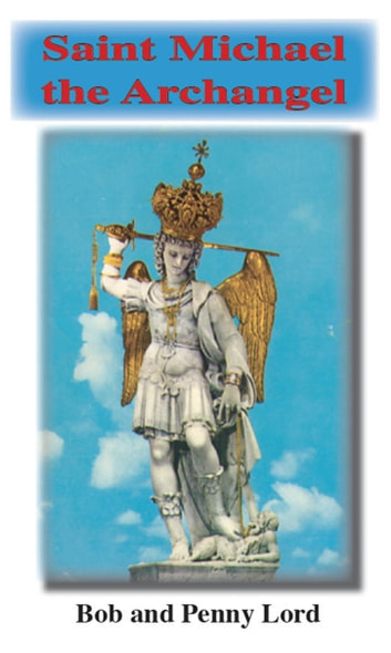 Saint Michael the Archangel ebook by Penny Lord,Bob Lord