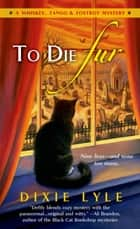 To Die Fur - A Whiskey Tango Foxtrot Mystery ebook by Dixie Lyle