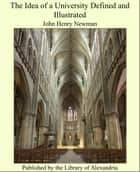 The Idea of a University Defined and Illustrated ebook by John Henry Newman